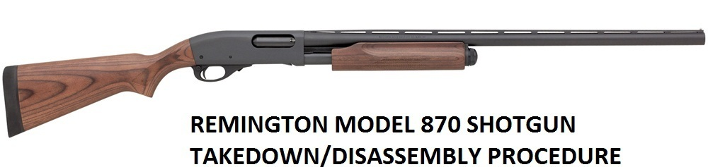 Remington Model 870 Shotgun Full Disassembly Assembly Manual
